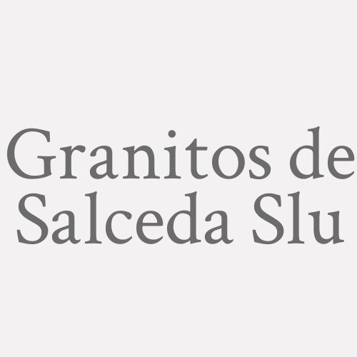 Granitos de Salceda Slu