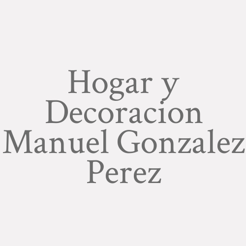 Hogar y Decoracion Manuel Gonzalez Perez