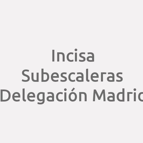 Incisa Subescaleras Delegación Madrid