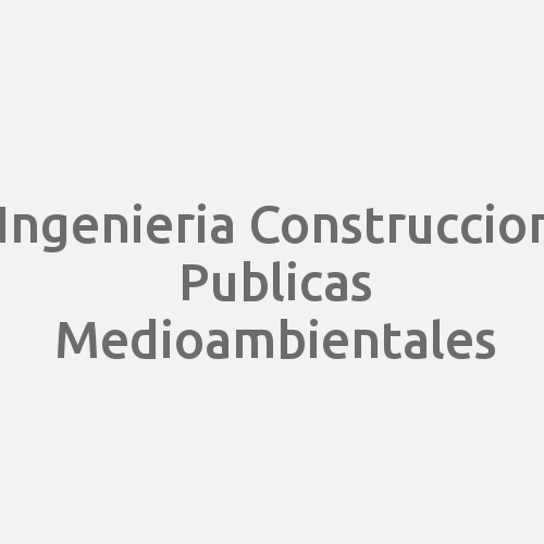 Ingenieria Construccion Publicas Medioambientales