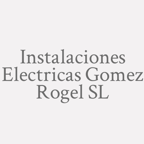 Instalaciones Electricas Gomez Rogel Sl