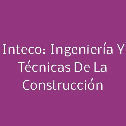 Inteco: Ingeniería y Técnicas de la Construcción