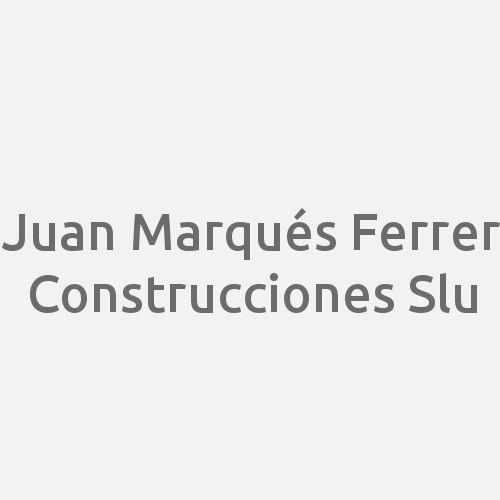 Juan Marqués Ferrer Construcciones S.L.U.