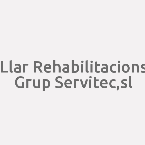 Llar Rehabilitacions Grup Servitec,s.l.