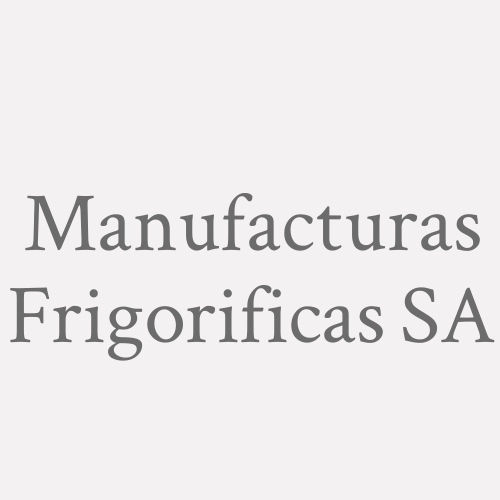Manufacturas Frigorificas S.A.