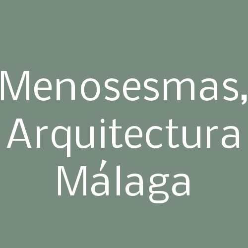 MenosEsmas, arquitectura Málaga