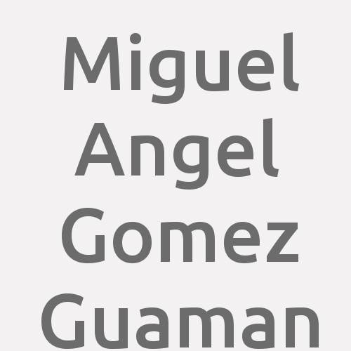 Miguel Angel Gomez Guaman