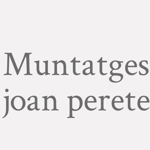 Muntatges Joan Perete
