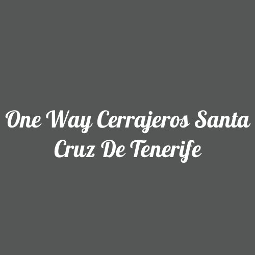One Way Cerrajeros Santa Cruz de Tenerife