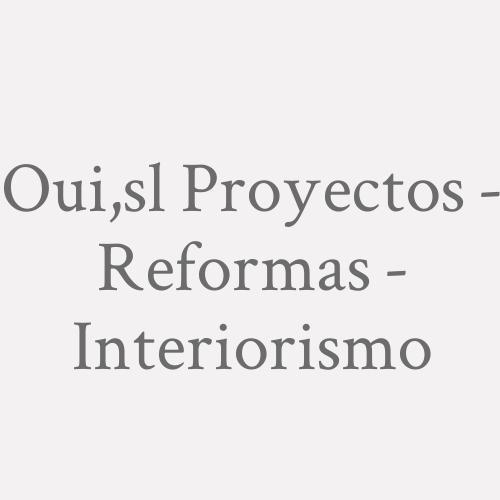 Oui,S.L. Proyectos - Reformas - Interiorismo