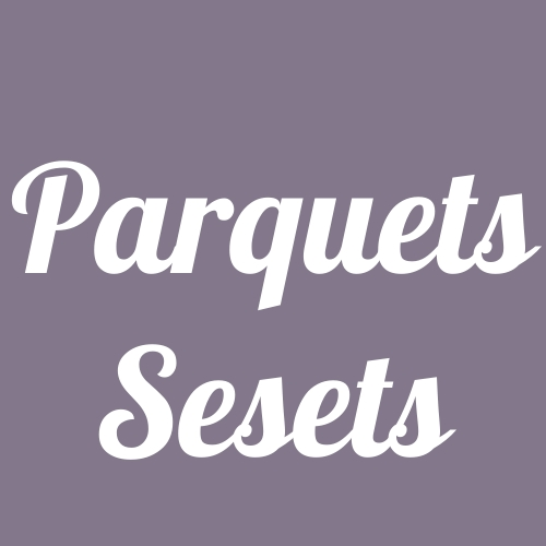 Parquets  Sesets