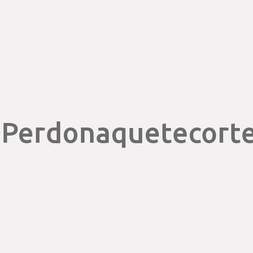 Perdonaquetecorte
