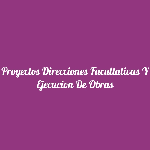 Proyectos Direcciones Facultativas y Ejecución De Obras