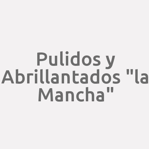 """Pulidos Y Abrillantados """"la Mancha"""""""