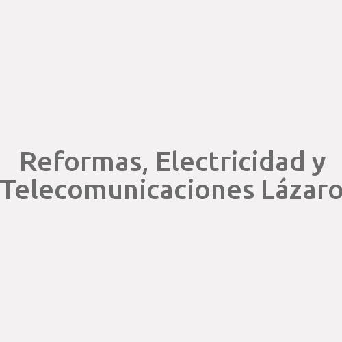 Reformas, Electricidad Y Telecomunicaciones Lázaro