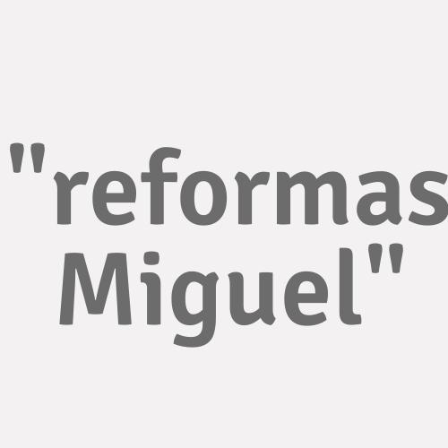 """""""reformas Miguel"""""""