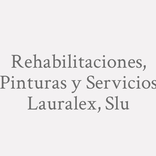 Rehabilitaciones, Pinturas Y Servicios Lauralex, Slu