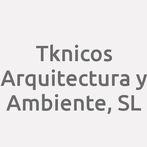 Tknicos Arquitectura Y Ambiente, S.l.