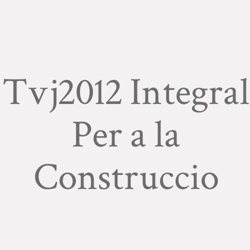 Tvj2012 Integral Per a la Construccio
