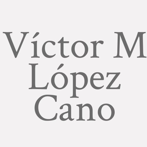 Víctor M. López Cano