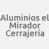 Aluminios El Mirador Cerrajería