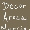 Decor Aroca Murcia