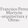 Francisco Perez Moriyón -arquitectura Y Obras-