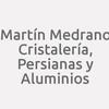 Martín Medrano Cristalería, Persianas y Aluminios
