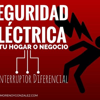 Seguridad Eléctrica en tu hogar o negocio: El interruptor diferencial, Ciudad Real